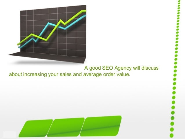 A good SEO Agency will discuss about increasing your sales and average order value.