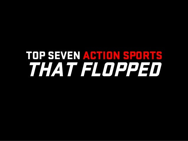TOP SEVEN ACTION SPORTS THAT FLOPPED!