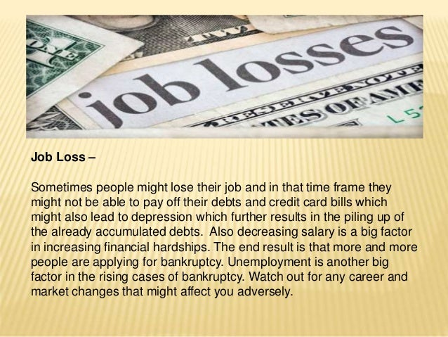 Job Loss – Sometimes people might lose their job and in that time frame they might not be able to pay off their debts and ...