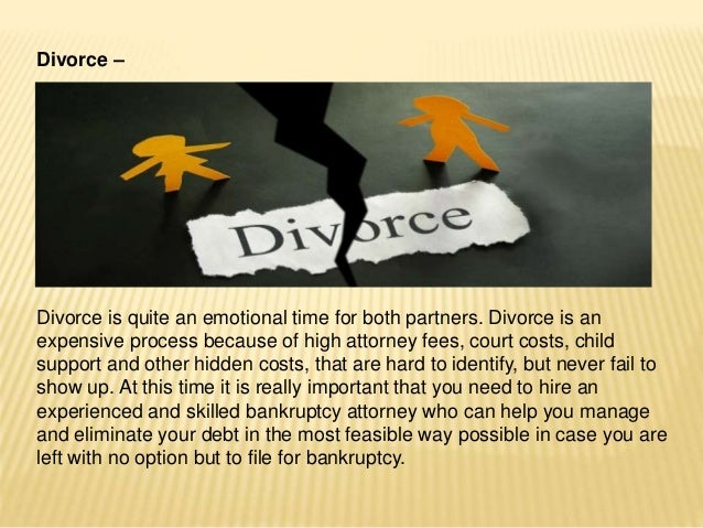 Divorce – Divorce is quite an emotional time for both partners. Divorce is an expensive process because of high attorney f...