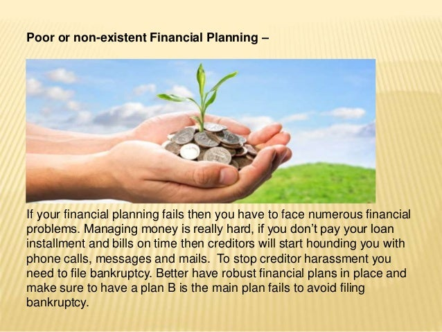 Poor or non-existent Financial Planning – If your financial planning fails then you have to face numerous financial proble...