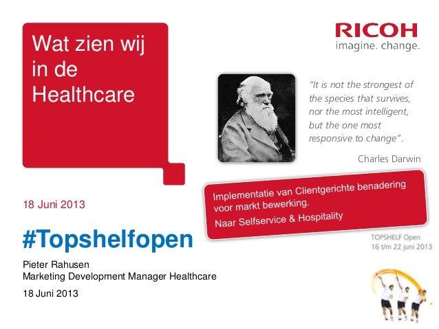 """18 Juni 2013Wat zien wijin deHealthcare#TopshelfopenPieter RahusenMarketing Development Manager Healthcare18 Juni 2013""""It ..."""