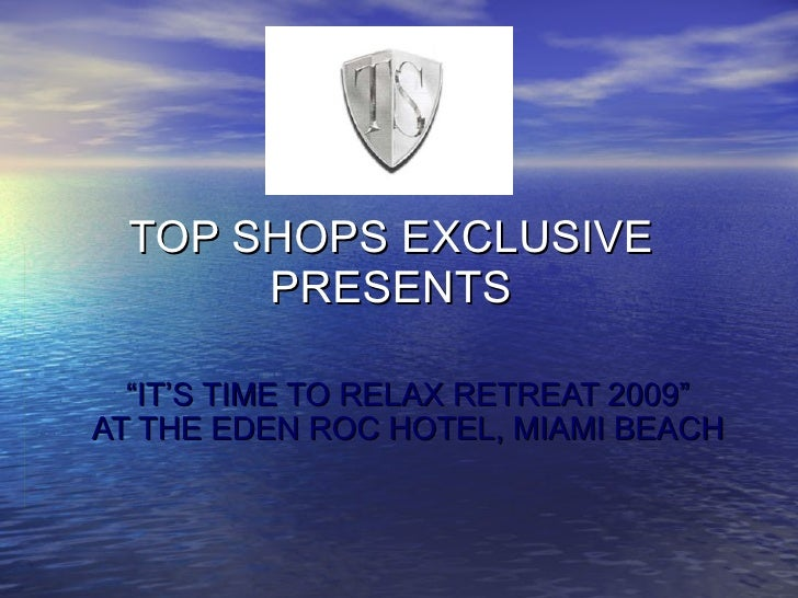 "TOP SHOPS EXCLUSIVE PRESENTS "" IT'S TIME TO RELAX RETREAT 2009"" AT THE EDEN ROC HOTEL, MIAMI BEACH"