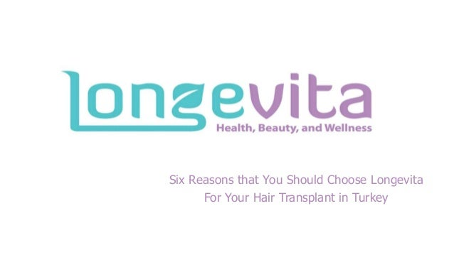 Six Reasons that You Should Choose Longevita For Your Hair Transplant in Turkey