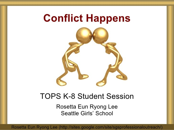 Conflict Happens TOPS K-8 Student Session Rosetta Eun Ryong Lee Seattle Girls' School Rosetta Eun Ryong Lee (http://sites....