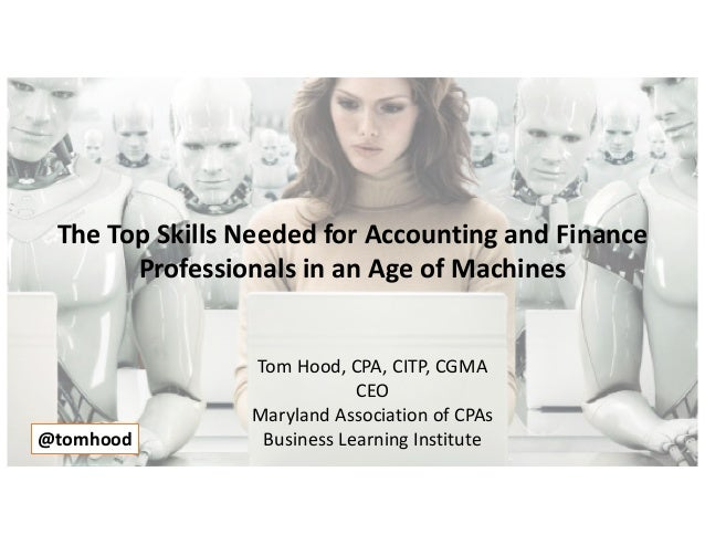 Tom Hood, CPA, CITP, CGMA CEO Maryland Association of CPAs Business Learning Institute@tomhood The Top Skills Needed for A...