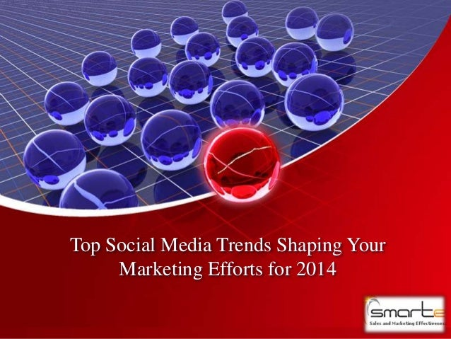 Top Social Media Trends Shaping Your Marketing Efforts for 2014