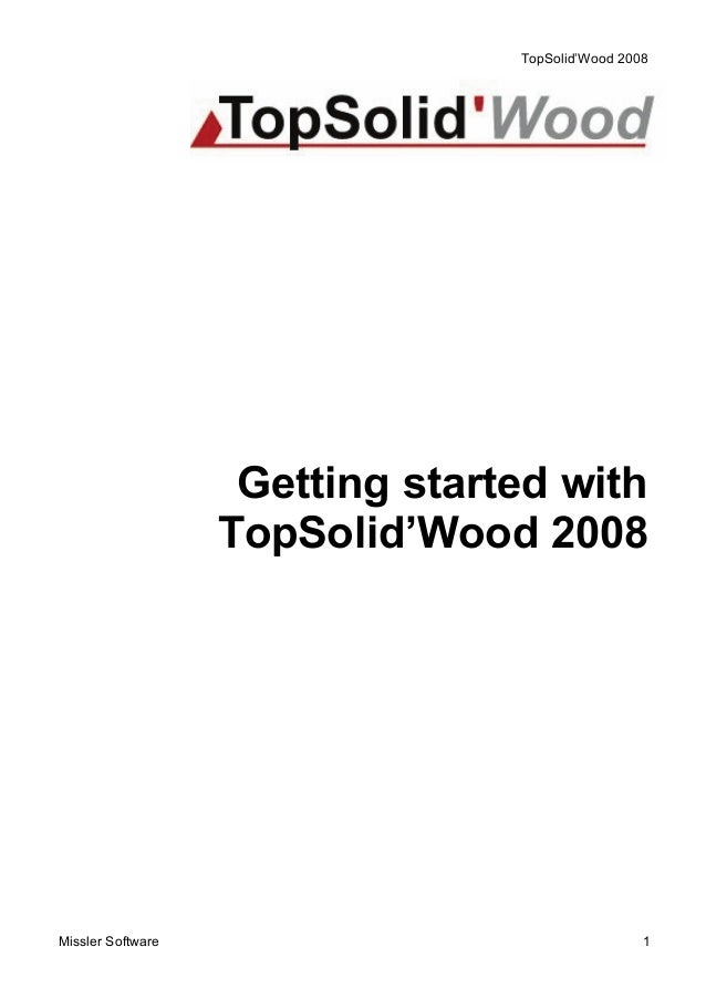 TopSolid'Wood 2008 Missler Software 1 Getting started with TopSolid'Wood 2008