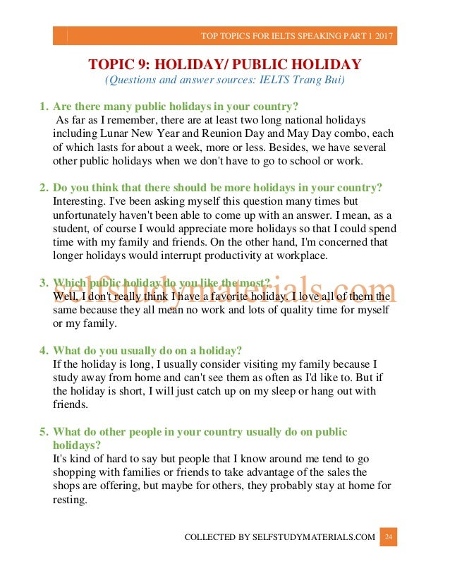 ielts speaking topics and answers We have put together a group of ielts speaking example question and answers that have been asked and includes some of the current questions the file includes.