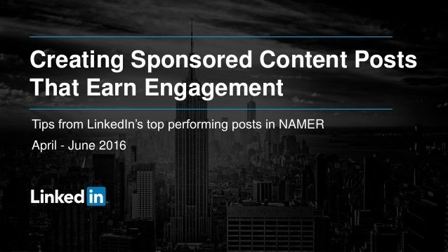 Creating Sponsored Content Posts That Earn Engagement Tips from LinkedIn's top performing posts in NAMER April - June 2016