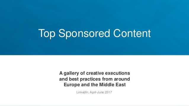 Top Sponsored Content A gallery of creative executions and best practices from around Europe and the Middle East LinkedIn,...