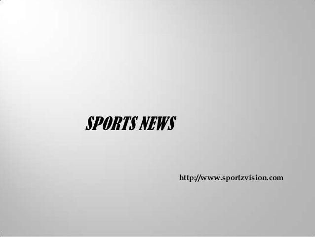 SPORTS NEWS              http://www.sportzvision.com