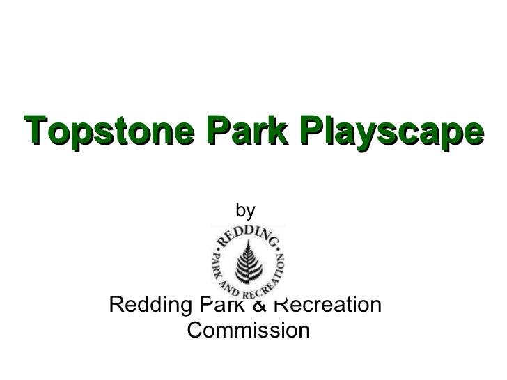 by   Redding Park & Recreation  Commission Topstone Park Playscape