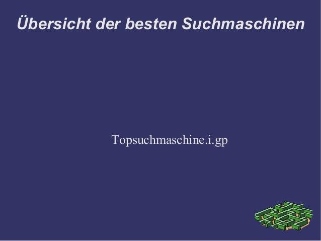 Übersicht der besten Suchmaschinen           Topsuchmaschine.i.gp