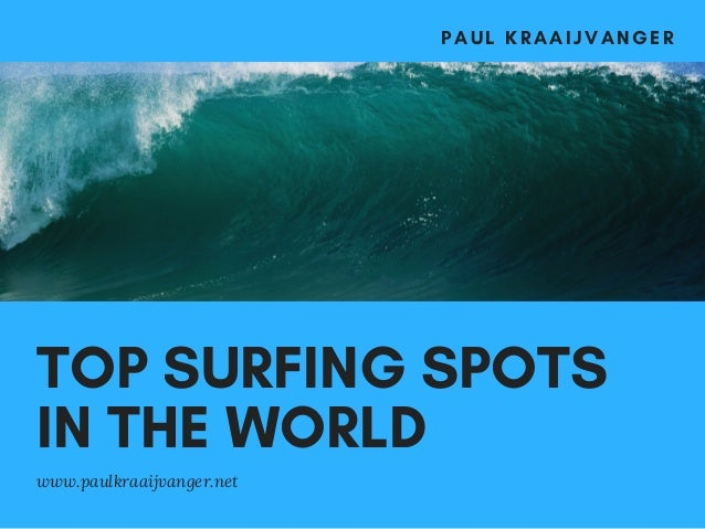 TOP SURFING SPOTS IN THE WORLD www.paulkraaijvanger.net P A U L K R A A I J V A N G E R