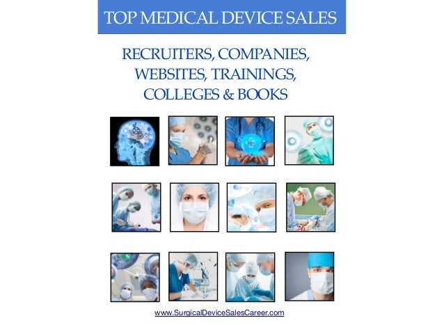 TOP MEDICALDEVICE SALES www.SurgicalDeviceSalesCareer.com RECRUITERS, COMPANIES, WEBSITES, TRAININGS, COLLEGES & BOOKS