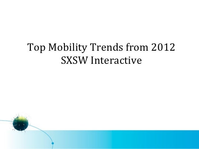 Top Mobility Trends from 2012      SXSW Interactive