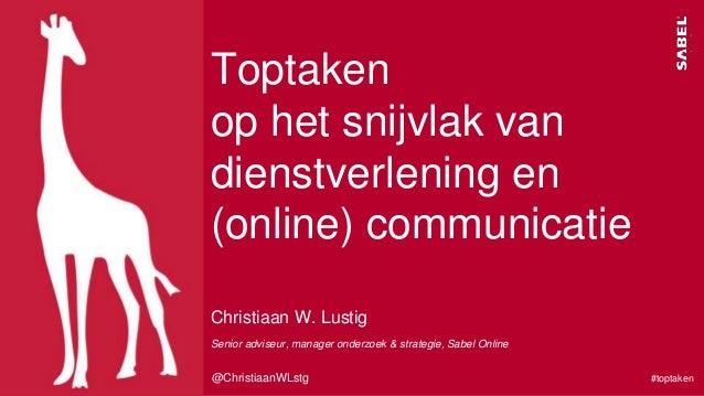 Christiaan W. Lustig Toptaken op het snijvlak van dienstverlening en (online) communicatie Senior adviseur, manager onderz...