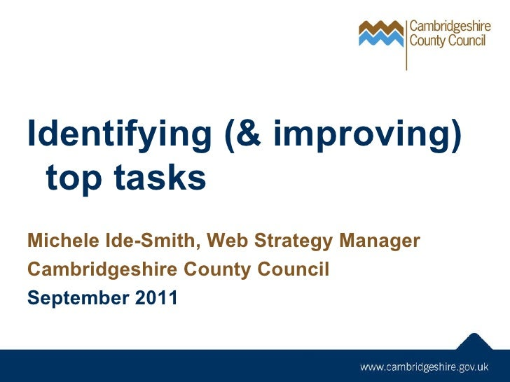 Identifying (& improving) top tasks Michele Ide-Smith, Web Strategy Manager Cambridgeshire County Council September 2011