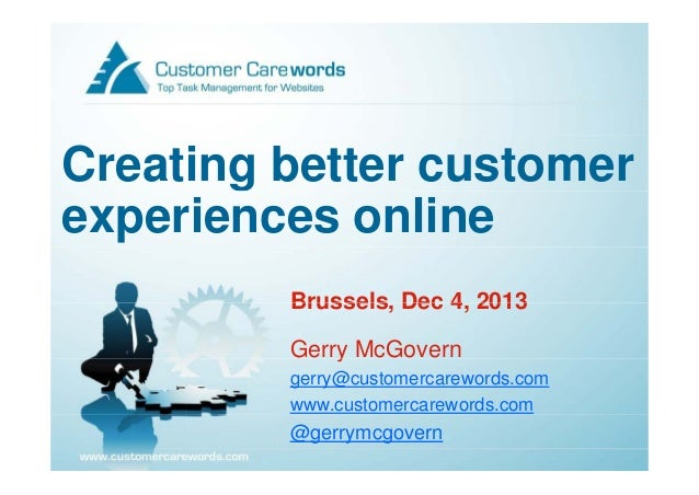 Creating better customer experiences online Brussels, Brussels Dec 4 2013 4, Gerry McGovern y gerry@customercarewords.com ...