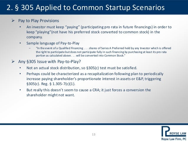 """2. § 305 Applied to Common Startup Scenarios  Pay to Play Provisions • An investor must keep """"paying"""" (participating pro ..."""