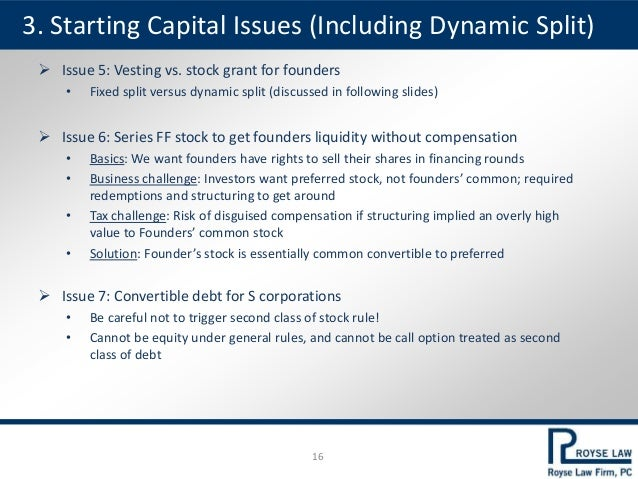  Issue 5: Vesting vs. stock grant for founders • Fixed split versus dynamic split (discussed in following slides)  Issue...