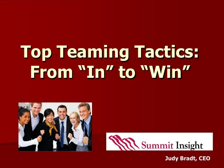 "Top Teaming Tactics: From ""In"" to ""Win""                Judy Bradt, CEO"