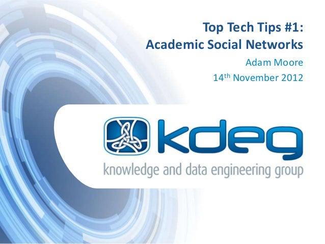 Top Tech Tips #1:Academic Social Networks                 Adam Moore          14th November 2012