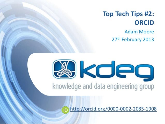 Top Tech Tips #2:                       ORCID                       Adam Moore                 27th February 2013http://or...