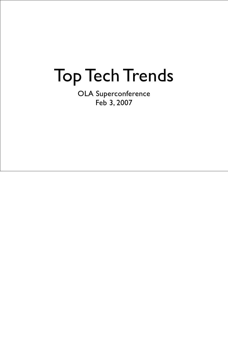 Top Tech Trends   OLA Superconference       Feb 3, 2007