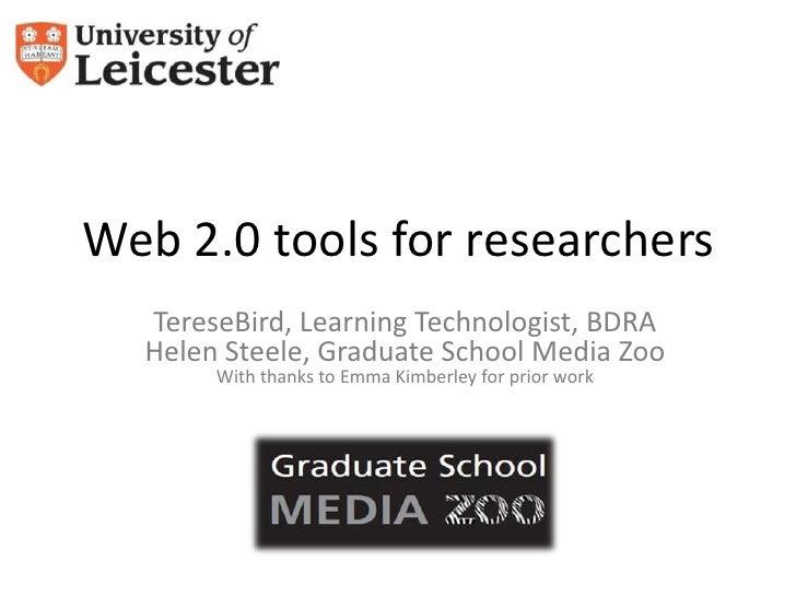 Web 2.0 tools for researchers  TereseBird, Learning Technologist, BDRA  Helen Steele, Graduate School Media Zoo       With...