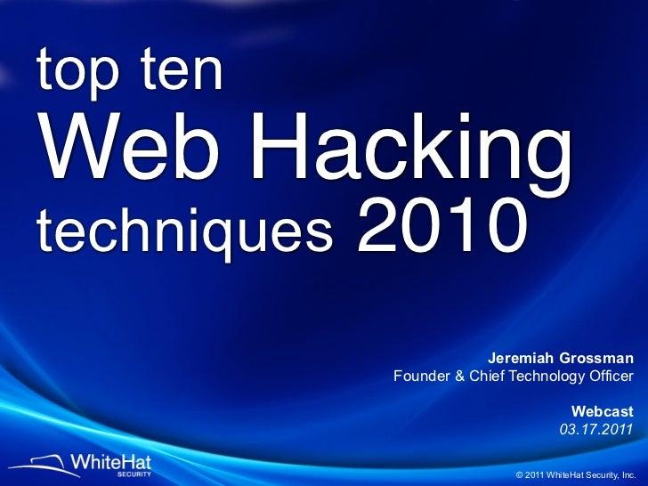 top tenWeb Hackingtechniques   2010                         Jeremiah Grossman             Founder & Chief Technology Offic...