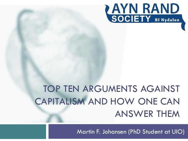 TOP TEN ARGUMENTS AGAINST CAPITALISM AND HOW ONE CAN ANSWER THEM Martin F. Johansen (PhD Student at UIO) 1
