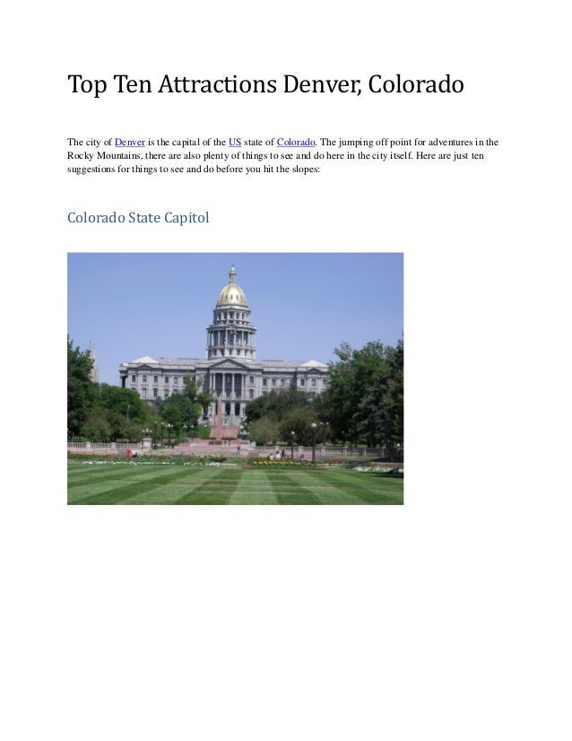 Top Ten Attractions Denver, Colorado The city of Denver is the capital of the US state of Colorado. The jumping off point ...