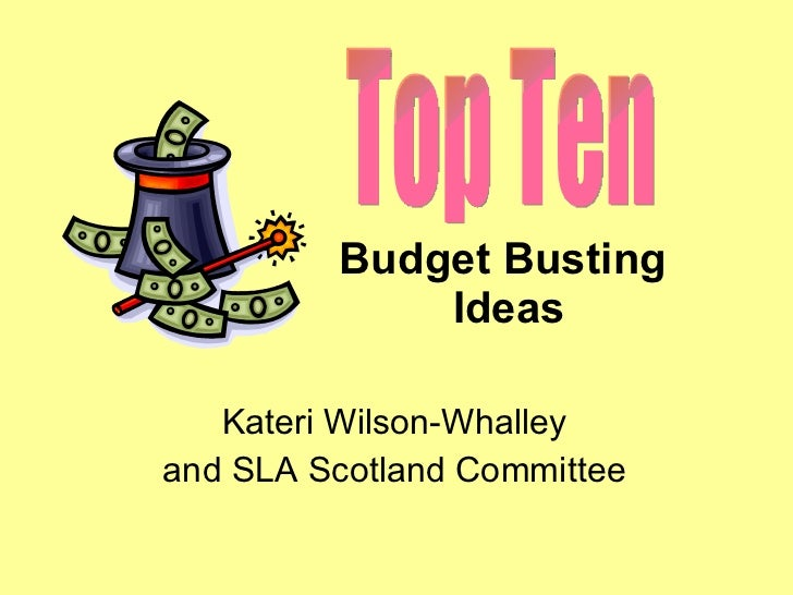 Budget Busting  Ideas Kateri Wilson-Whalley  and SLA Scotland Committee   Top Ten