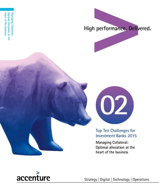 Managing Collateral: Optimal allocation at the heart of the business Top Ten Challenges for Investment Banks 2015 02 Manag...