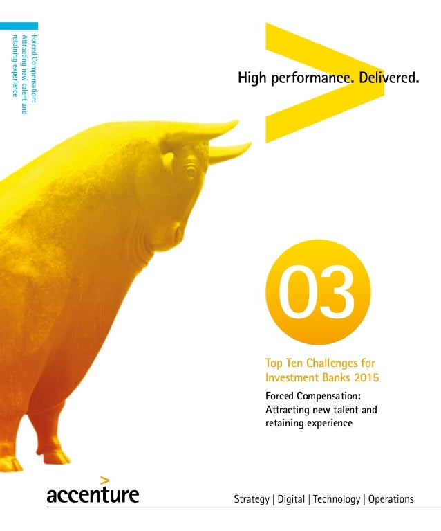 Forced Compensation: Attracting new talent and retaining experience Top Ten Challenges for Investment Banks 2015 03 Forced...