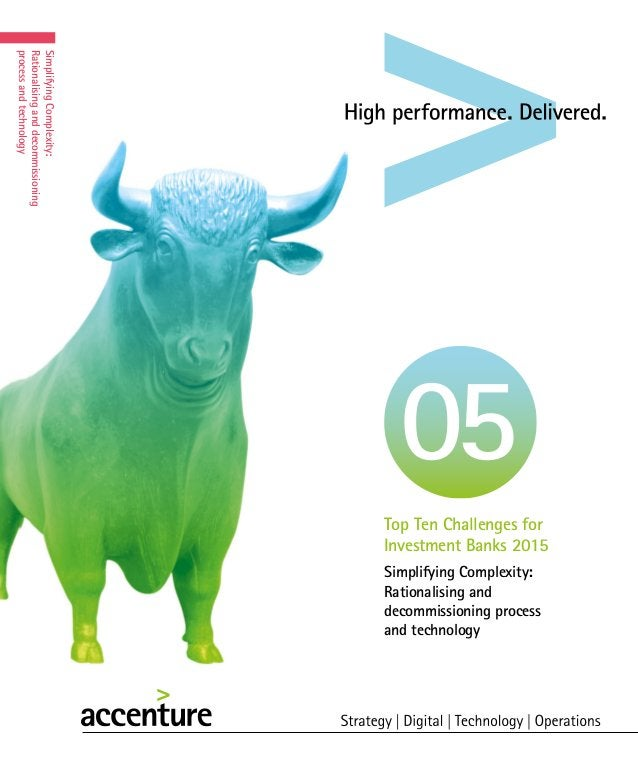 Simplifying Complexity: Rationalising and decommissioning process and technology Top Ten Challenges for Investment Banks 2...