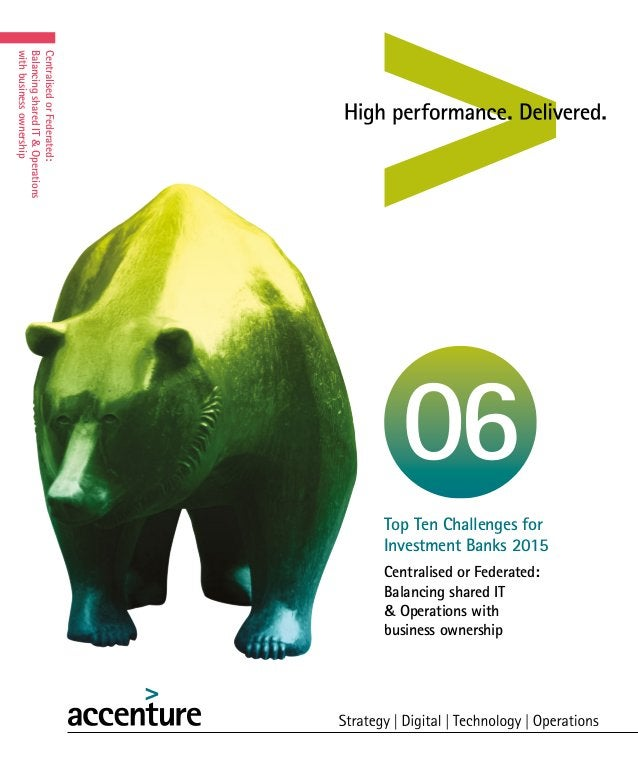 Centralised or Federated: Balancing shared IT & Operations with business ownership Top Ten Challenges for Investment Banks...