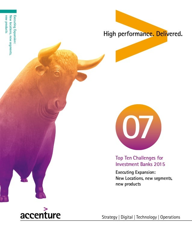 Executing Expansion: New Locations, new segments, new products Top Ten Challenges for Investment Banks 2015 07 ExecutingEx...