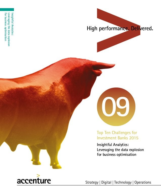 Insightful Analytics: Leveraging the data explosion for business optimisation Top Ten Challenges for Investment Banks 2015...