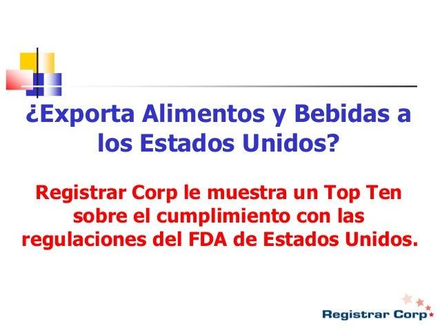 ¿Exporta Alimentos y Bebidas a los Estados Unidos? Registrar Corp le muestra un Top Ten sobre el cumplimiento con las regu...