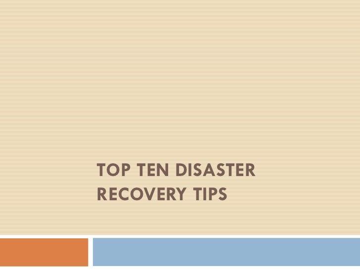 TOP TEN DISASTERRECOVERY TIPS