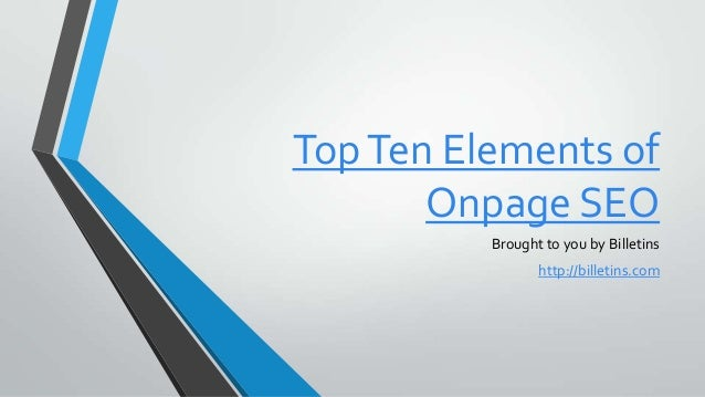 TopTen Elements of Onpage SEO Brought to you by Billetins http://billetins.com