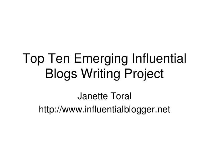 Top Ten Emerging Influential Blogs Writing Project<br />Janette Toral<br />http://www.influentialblogger.net<br />