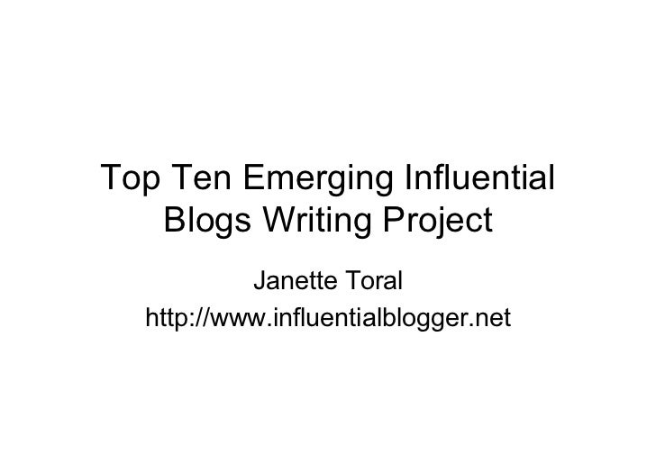 Top Ten Emerging Influential   Blogs Writing Project           Janette Toral  http://www.influentialblogger.net
