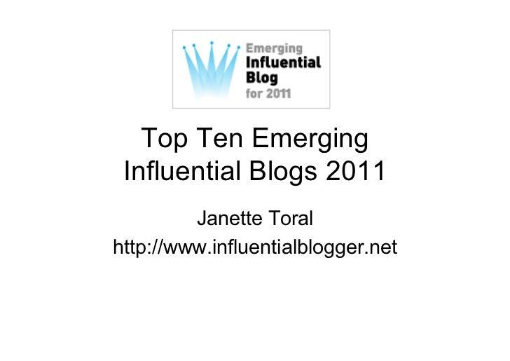 Top Ten Emerging Influential Blogs 2011         Janette Toralhttp://www.influentialblogger.net