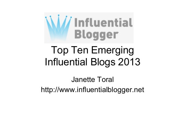 Top Ten Emerging Influential Blogs 2013 Janette Toral http://www.influentialblogger.net