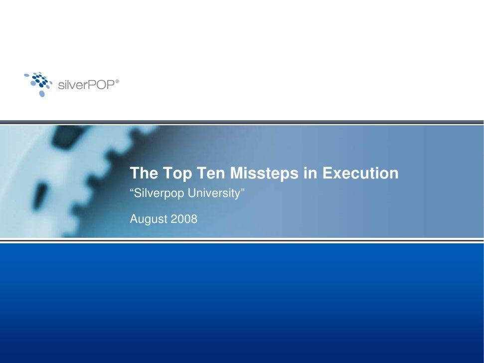"The Top Ten Missteps in Execution""Silverpop University""August 2008"