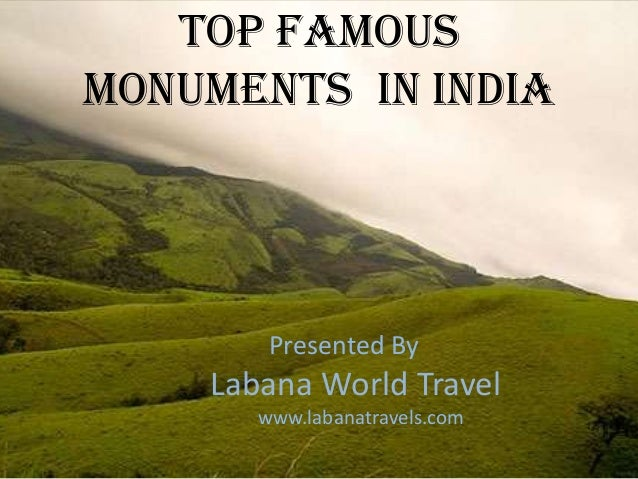 Top famous Monuments in India  Presented By  Labana World Travel www.labanatravels.com